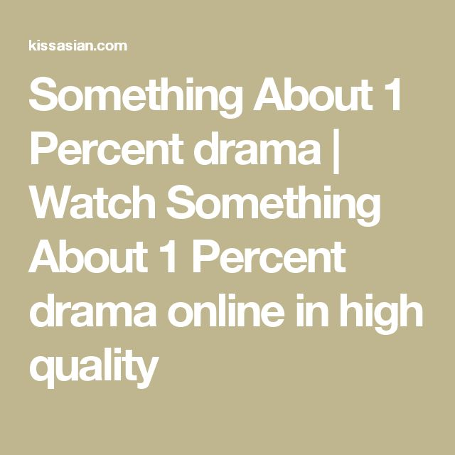 Something About 1 Percent drama | Watch Something About 1 Percent drama online in high quality