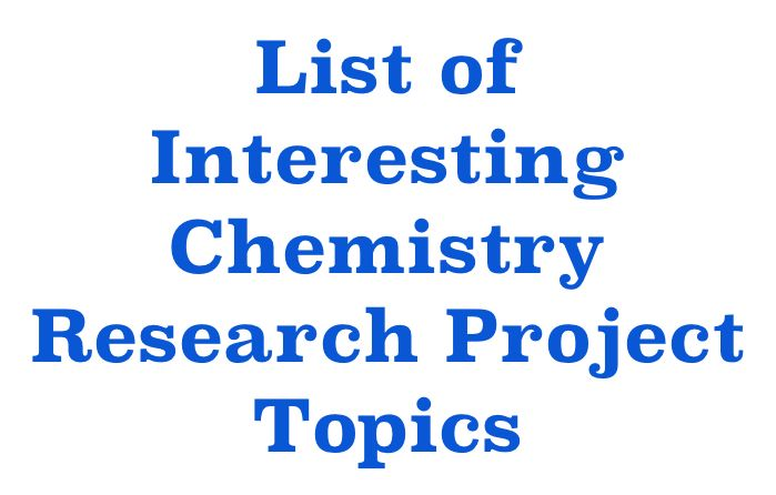 List Of Interesting Chemistry Research Project Topics New 28 08 2019 Research Thesis Dissertation Research Projects Biochemistry Chemistry Projects