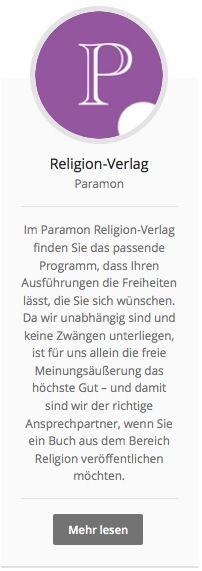 #Religionverlag Paramon: Im Paramon Religion-Verlag finden Sie das passende Programm, dass Ihren Ausführungen die Freiheiten lässt, die Sie sich wünschen. Da wir unabhängig sind und keine Zwängen unterliegen, ist für uns allein die freie Meinungsäußerung das höchste Gut – und damit sind wir der richtige Ansprechpartner, wenn Sie ein Buch aus dem Bereich Religion veröffentlichen möchten. http://paramon.ch/religion-verlag/