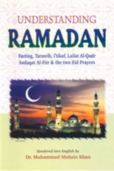 Understanding Ramadan Fasting, Tarawih, I`tikaf, Lailat al-Qadr, Sadaqat Al-Fitr & the two Eid Prayers Rendered into English By Dr. Muhammad Muhsin Khan no available at Islamic Impression.