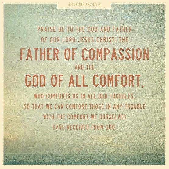 2 corinthians 1:3-4  God of All comfort in times of grief & trouble
