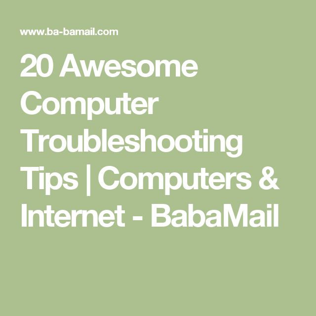 20 Awesome Computer Troubleshooting Tips | Computers & Internet - BabaMail