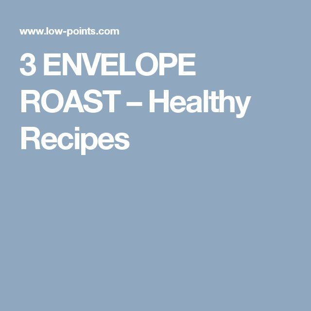 3 ENVELOPE ROAST – Healthy Recipes