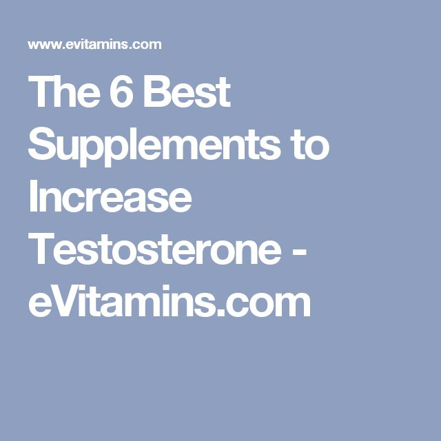 The 6 Best Supplements to Increase Testosterone - eVitamins.com