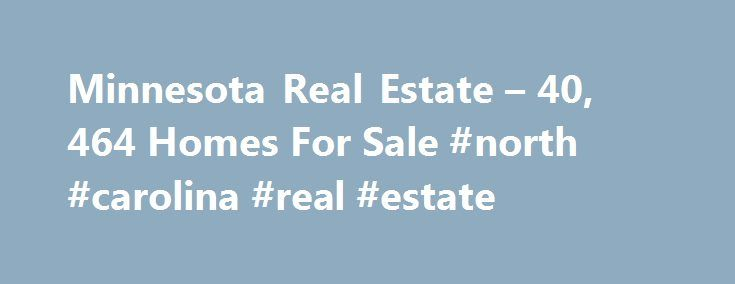 Minnesota Real Estate – 40, 464 Homes For Sale #north #carolina #real #estate http://real-estate.remmont.com/minnesota-real-estate-40-464-homes-for-sale-north-carolina-real-estate/  #real estate mn # Minnesota Real Estate Why use Zillow? Zillow helps you find the newest Minnesota real estate listings. By analyzing information on thousands of single family homes for sale in Minnesota and across the United States, we calculate home values (Zestimates) and the Zillow Home Value Price Index for…