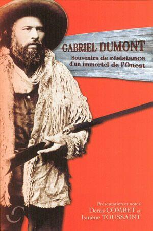 DENIS COMBET - ISMENE TOUSSAINT - Gabriel Dumont - Essais canadiens - LIVRES - Renaud-Bray.com - Ma librairie coup de coeur