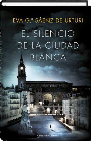 El silencio de la ciudad blanca  Eva García Sáenz de Urturi