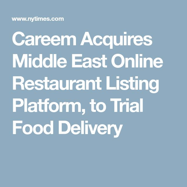 Careem Acquires Middle East Online Restaurant Listing Platform, to Trial Food Delivery
