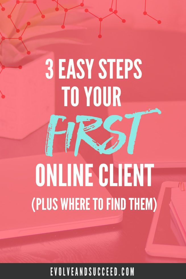 How to Get Your First Client Online in 3 Easy Steps - Click through to learn how to get your first online client and where you can find them online!