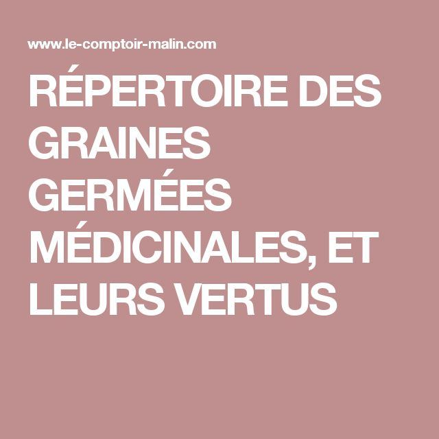 RÉPERTOIRE DES GRAINES GERMÉES MÉDICINALES, ET LEURS VERTUS