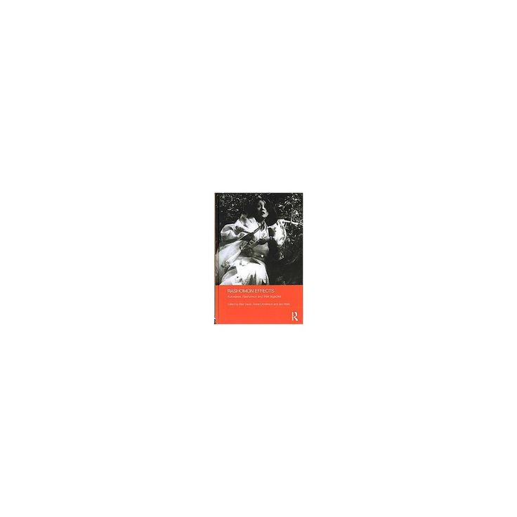 Rashomon Effects : Kurosawa, Rashomon and Their Legacies (Hardcover)