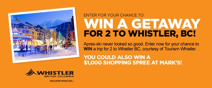 2 Prize Winners    GRAND PRIZE $5150 Value                            Enter to Win A Trip For 2 To Whistler Or A $1000 Marks Work Wearhouse Shopping Spree