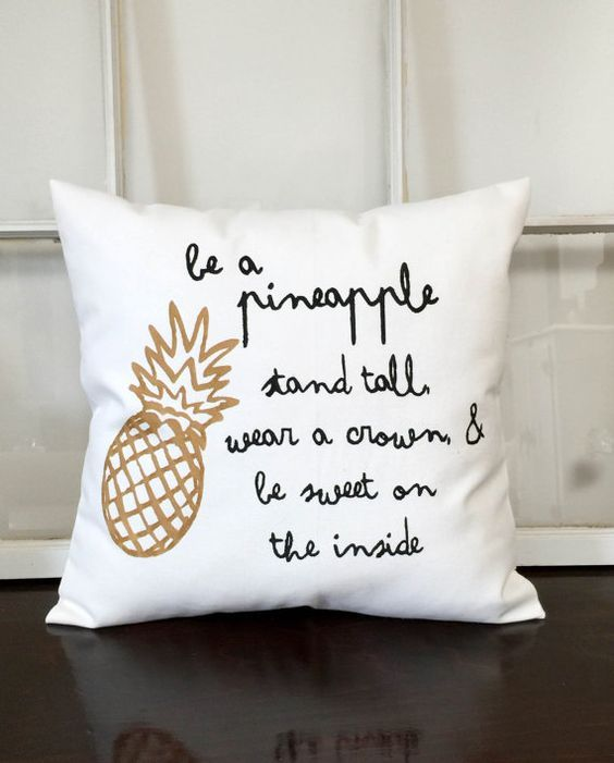 Be a pineapple, stand tall, wear a crown, and be sweet on the inside. We should all want to be pineapples. Pillow featured in white canvas.