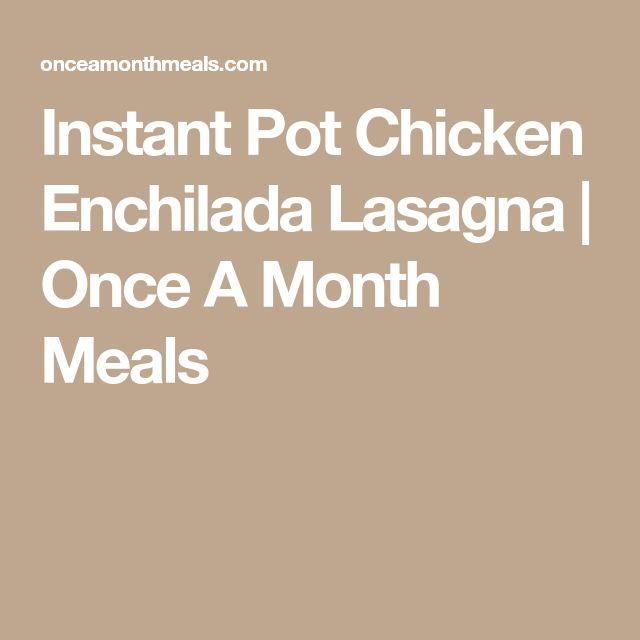 Instant Pot Chicken Enchilada Lasagna | Once A Month Meals