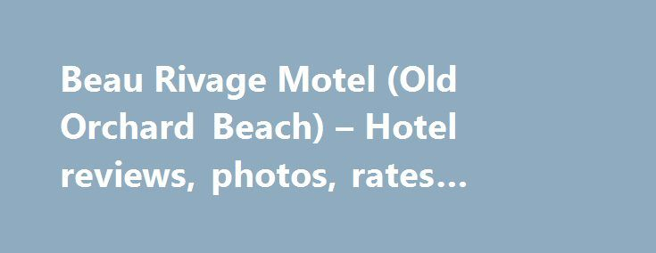 Beau Rivage Motel (Old Orchard Beach) – Hotel reviews, photos, rates #orlando #florida #hotels http://hotel.remmont.com/beau-rivage-motel-old-orchard-beach-hotel-reviews-photos-rates-orlando-florida-hotels/  #beau rivage motel # We spent 3 days at the Beau Rivage Motel and were very happy with our choice. Was nice to stay in a family run motel and not just another chain motel. We spent 3 days at the Beau Rivage Motel and were very happy with our choice. Was nice to stay […]