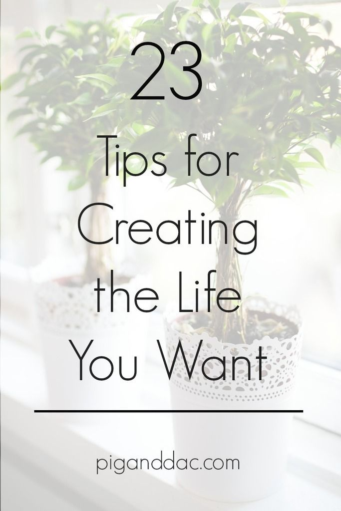 23 tips for creating the life you want and living your dreams.