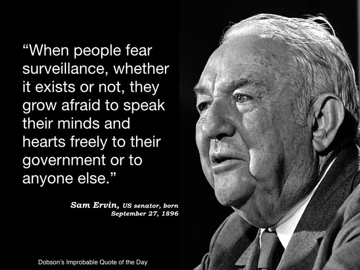 """""""When people fear surveillance, whether it exists or not, they grow afraid to speak their minds and hearts freely to government or to anyone else."""" Sam Ervin, US Senator, born September 27, 1896."""