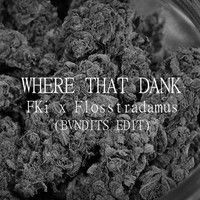 FKi x Flosstradamus-WHERE THAT DANK (BVNDITS Mosh Pit Remix) by BVNDITS on SoundCloud