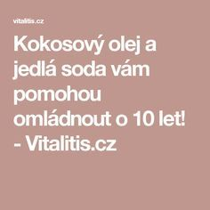 Kokosový olej a jedlá soda vám pomohou omládnout o 10 let! - Vitalitis.cz