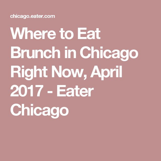 Where to Eat Brunch in Chicago Right Now, April 2017 - Eater Chicago
