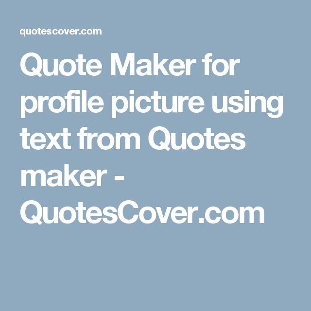 Quote Maker for profile picture using text from   Quotes maker  - QuotesCover.com