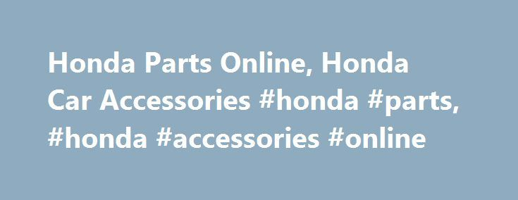 Honda Parts Online, Honda Car Accessories #honda #parts, #honda #accessories #online http://indiana.remmont.com/honda-parts-online-honda-car-accessories-honda-parts-honda-accessories-online/  # Honda Parts and Accessories Honda's Power to Dream When Soichiro Honda set out to revolutionize the automotive industry, he built his company on a foundation of–supposedly–impossible dreams. His forward-thinking attitude led his company to grow and become a leader in the automotive industry. Honda's…