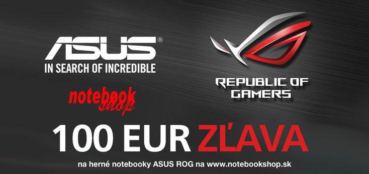 Na vybrané modely herných notebookov ASUS ROG dostanete zľavu 100 €! akcia platí do 19.5.2017.