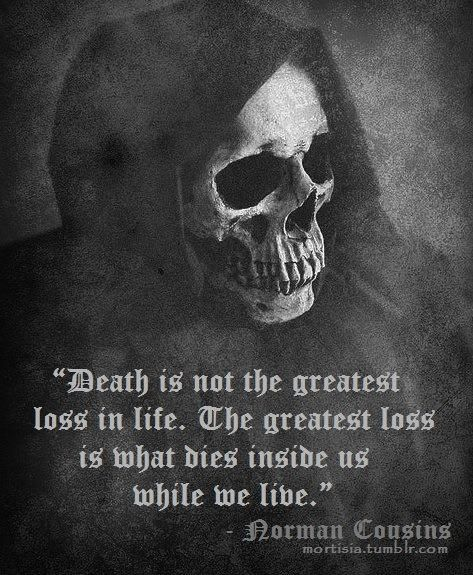 Death is not the greatest loss in life. The greatest loss is what dies inside us while we live