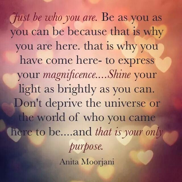 Don't deprive the universe or the world of who you are~