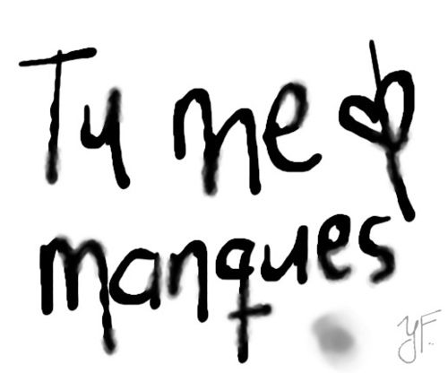 "Tu me manques - ""I miss you""/ ""You are missing from me"""