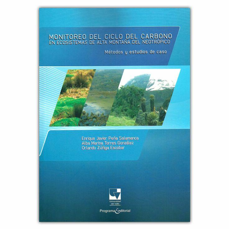 Monitoreo del ciclo del carbono en ecosistemas de alta montaña del neotrópico  - Universidad del Valle http://www.librosyeditores.com/tiendalemoine/3686-monitoreo-del-ciclo-del-carbono-en-ecosistemas-de-alta-montana-del-neotropico-metodos-y-estudios-de-caso-9789587650808.html Editores y distribuidores