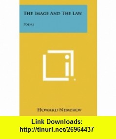 The Image And The Law Poems (9781258323677) Howard Nemerov , ISBN-10: 1258323672  , ISBN-13: 978-1258323677 ,  , tutorials , pdf , ebook , torrent , downloads , rapidshare , filesonic , hotfile , megaupload , fileserve