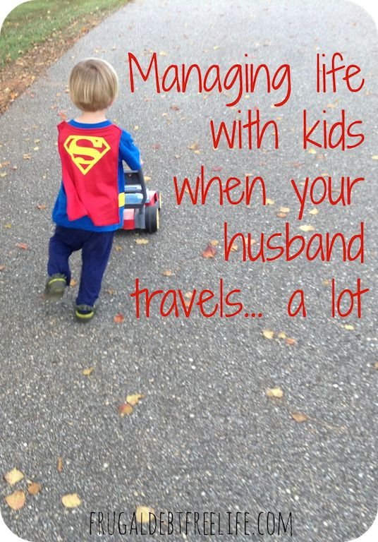 14 Tips for life with kids when your husband travels... a lot — Frugal Debt Free Life - Limitless Life on a Limited Budget