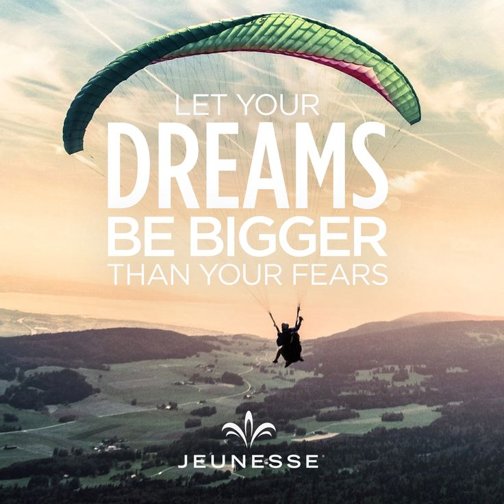 Let your dreams be bigger than your fears. -