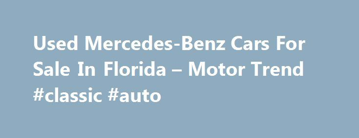 Used Mercedes-Benz Cars For Sale In Florida – Motor Trend #classic #auto http://auto-car.remmont.com/used-mercedes-benz-cars-for-sale-in-florida-motor-trend-classic-auto/  #used mercedes # City