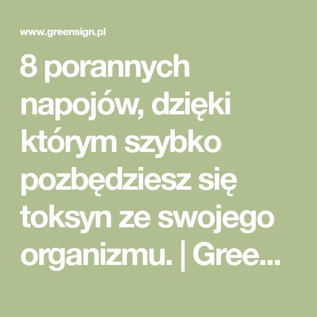 8 porannych napojów, dzięki którym szybko pozbędziesz się toksyn ze swojego organizmu. | GreenSign