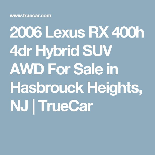 2006 Lexus RX 400h 4dr Hybrid SUV AWD For Sale in Hasbrouck Heights, NJ | TrueCar