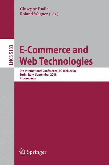 E-Commerce and Web Technologies: 9th International Conference, Ec-web 2008, Turin, Italy, September 3-4, 2008; Pr...