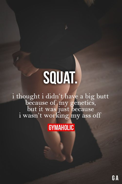 Squats : I was't working my Ass off.