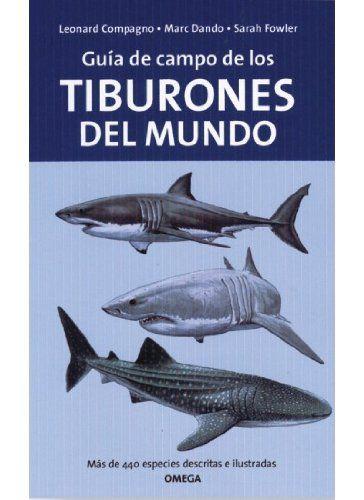 GUIA DE CAMPO DE LOS TIBURONES DEL MUNDO (GUIAS DEL NATURALISTA-PECES-MOLUSCOS-BIOLOGIA MARINA) de L. - FOWLER, S. - DANDO, M. COMPAGNO http://www.amazon.es/dp/842821252X/ref=cm_sw_r_pi_dp_5DoJub13BKCCA