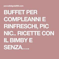 BUFFET PER COMPLEANNI E RINFRESCHI, PIC NIC.. RICETTE CON IL BIMBY E SENZA….