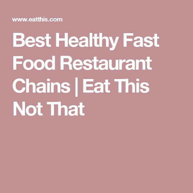 Best Healthy Fast Food Restaurant Chains | Eat This Not That