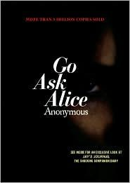 """""""Go Ask Alice"""" by Anonymous (One of the first  rather intense books I remember reading, way back when.)"""