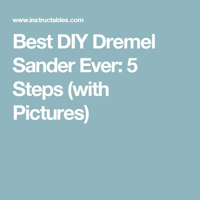 Best DIY Dremel Sander Ever: 5 Steps (with Pictures)