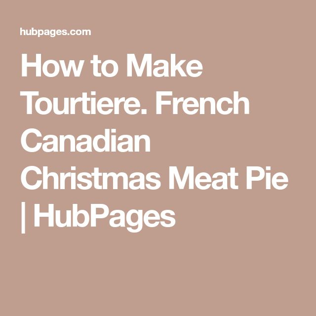 How to Make Tourtiere. French Canadian Christmas Meat Pie | HubPages