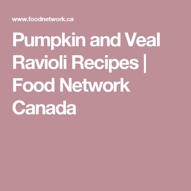 Pumpkin and Veal Ravioli Recipes   Food Network Canada
