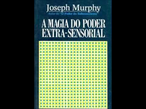 Áudio Livro: A Magia do Poder Extra Sensorial - Joseph Murphy / Com Índice - YouTube