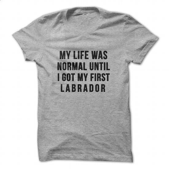 My life was normal until I got my first Labrador t-shirt - #hoodies for women #design t shirt. ORDER HERE => https://www.sunfrog.com/Pets/My-life-was-normal-until-I-got-my-first-Labrador-t-shirt.html?60505