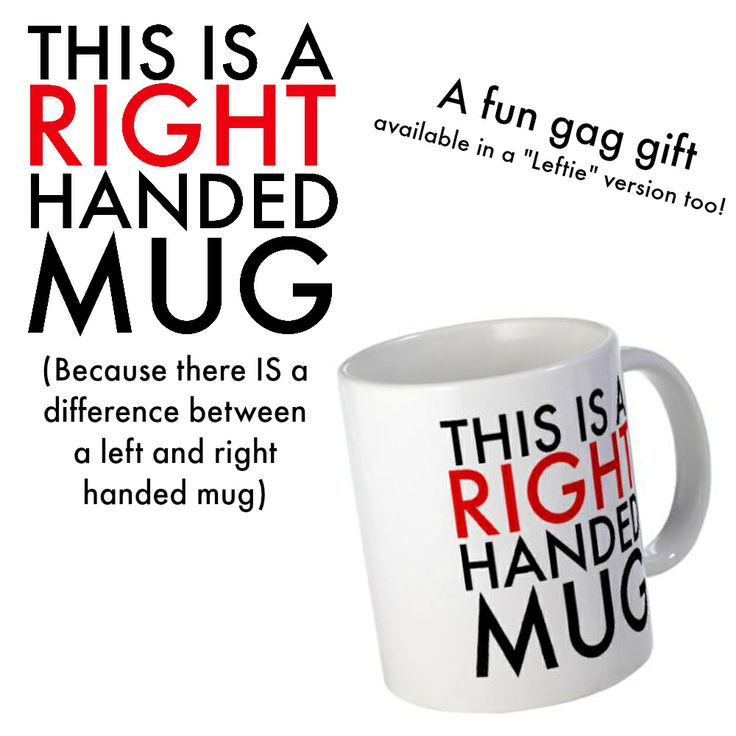 Did you know there's a difference between a left handed and right handed mug ;P This is a great gag gift for right handed friends (and there's a left handed version too!).