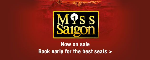 Miss Saigon Tickets now on Sale ! Book tops seats early